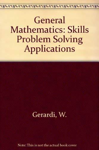 General Mathematics: Skills Problem Solving Applications: W. Gerardi