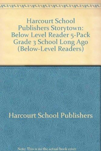 Storytown: Below-Level Reader 5-Pack Grade 3 School Long Ago: HARCOURT SCHOOL PUBLISHERS