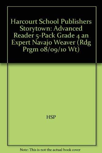Harcourt School Publishers Storytown: Advanced Reader 5-Pack Grade 4 an Expert Navajo Weaver (Rdg ...
