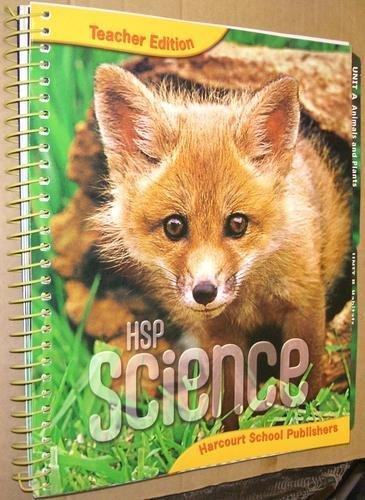 HSP Science, Teacher's Edition, Grade K: HARCOURT SCHOOL PUBLISHERS