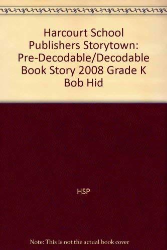 9780153640575: Storytown: Pre-Decodable/Decodable Book Story 2008 Grade K Bob Hid