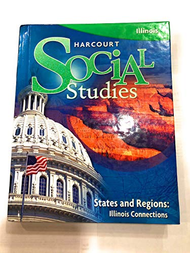 9780153648465: States and Regions, Grade 4: Harcourt School Publishers Social Studies Illinois (Social Studies 07) (Harcourt Social Studies)