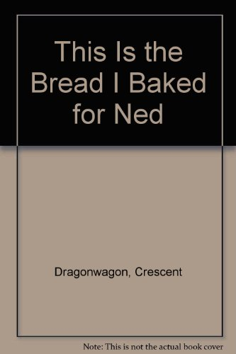 9780153725074: This Is the Bread I Baked for Ned
