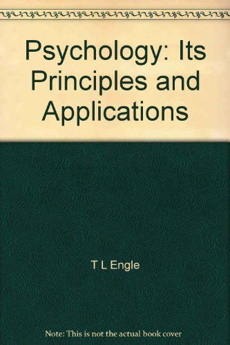 Psychology: Its Principles and Applications: T L Engle,