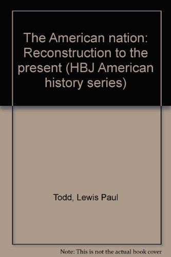 The American nation: Reconstruction to the present (HBJ American history series): Lewis Paul Todd