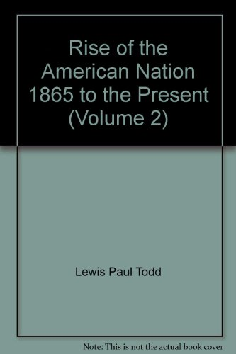Rise of the American Nation 1865 to: Lewis Paul Todd,