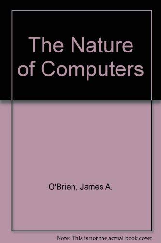 The Nature of Computers The Nature of Computers, James A. O'Brien, Used, 9780155000483