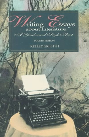 Writing Essays About Literature: A Guide and: Kelley Griffith