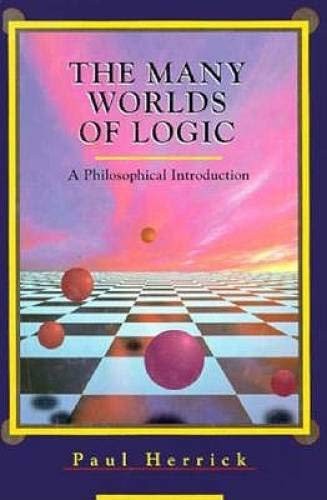 The Many Worlds of Logic: A Philosophical: Paul Herrick