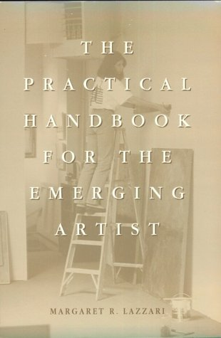 Practical Handbook for the Emerging Artist: Margaret R. Lazzari,