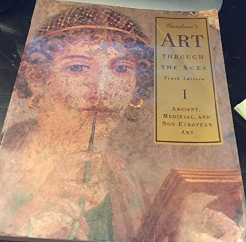 Gardner's Art Through the Ages, Tenth Edition, I: Ancient, Medieval, and Non-European Art: ...