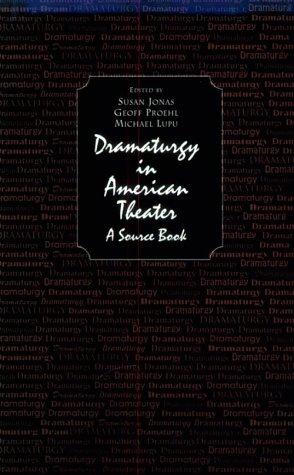Dramaturgy in American Theater: A Source Book: Susan S. Jonas; Geoffrey S. Proehl; Michael Lupu