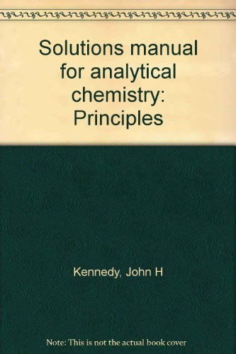 Solutions manual for analytical chemistry: Principles: John H Kennedy