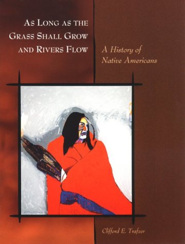 9780155038578: As Long as the Grass Shall Grow and Rivers Flow: A History of Native Americans
