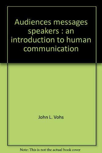 9780155042865: Audiences, messages, speakers: An introduction to human communication