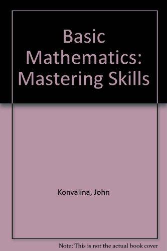Basic Mathematics : Mastering Skills: Konvalina, John