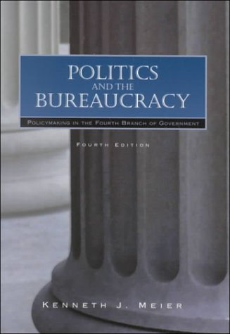 9780155055230: Politics and The Bureaucracy: Policymaking in the Fourth Branch of Government