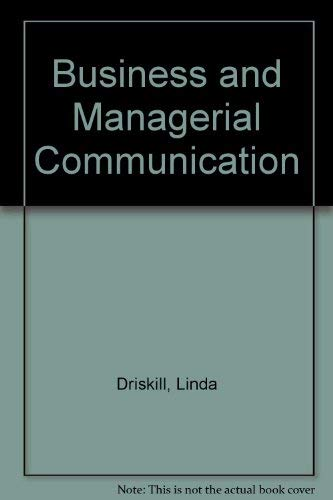 Business and Managerial Communication: Driskill, Linda