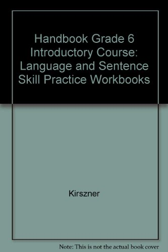Handbook Grade 6 Introductory Course: Language and Sentence Skill Practice Workbooks (0155059858) by Kirszner
