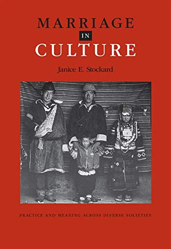 Marriage in Culture: Practice And Meaning Across: Janice E.(Janice E.