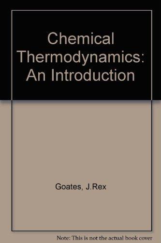 Chemical thermodynamics,: An introduction: Goates, J. Rex