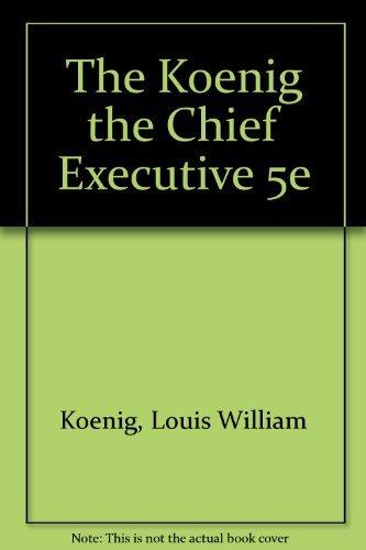 The Chief Executive: Louis W. Koenig