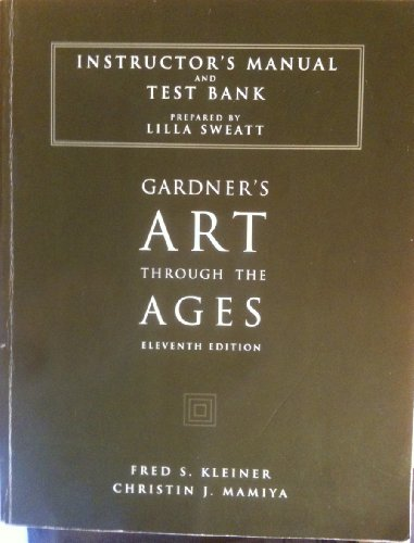Gardner's Art Through the Ages : Instructor's Manual/Test Bank: Fred S. Kleiner