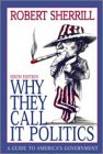 9780155072749: Why They Call It Politics: A Guide to America's Government