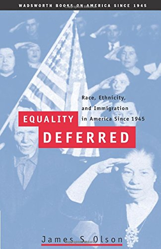 9780155074149: Equality Deferred: Race, Ethnicity, and Immigration in America, Since 1945 (Wadsworth Books on America Since 1945)