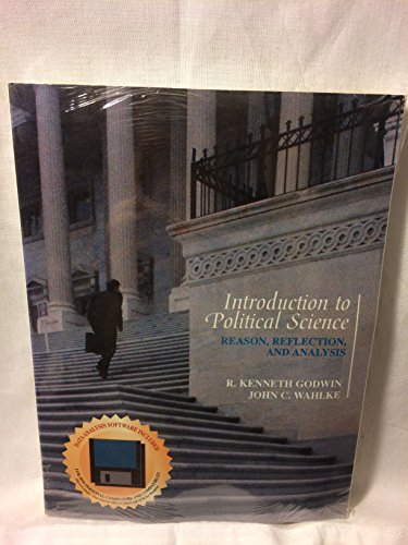 Introduction to Political Science: Reason, Reflection, and Analysis: R. Kenneth Godwin
