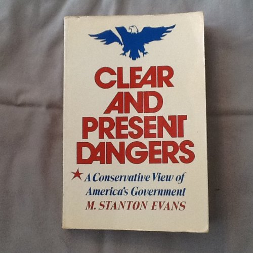 Clear and Present Danger: Conservative View of America's Government: Evans, M.Stanton