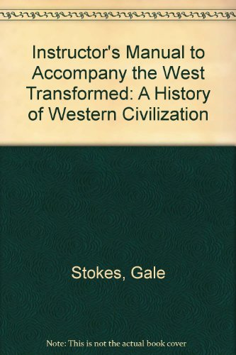 Instructor's Manual to Accompany the West Transformed: A History of Western Civilization: ...