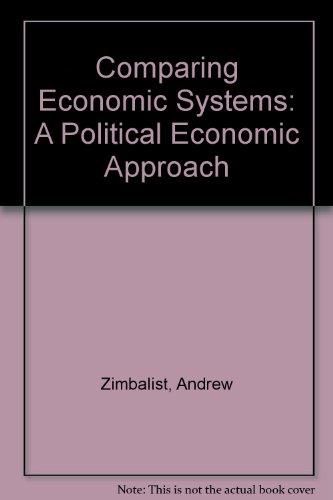 9780155124042: Comparing Economic Systems: A Political Economic Approach