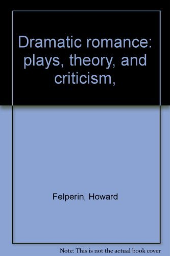 Dramatic romance: plays, theory, and criticism,: Howard Felperin