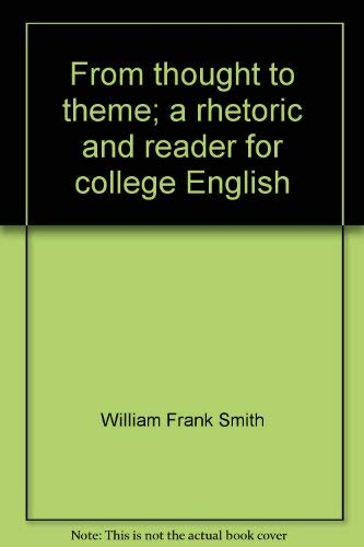 From Thought to Theme: A Rhetoric and: Smith, William F.;Liedlich,