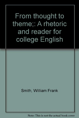 From Thought to Theme : A Rhetoric: William F. Smith;