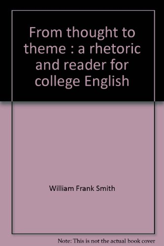 From Thought to Theme : A Rhetoric: Raymond D. Liedlich;