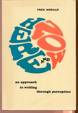 Here and Now : An Approach to Writing Through Perception