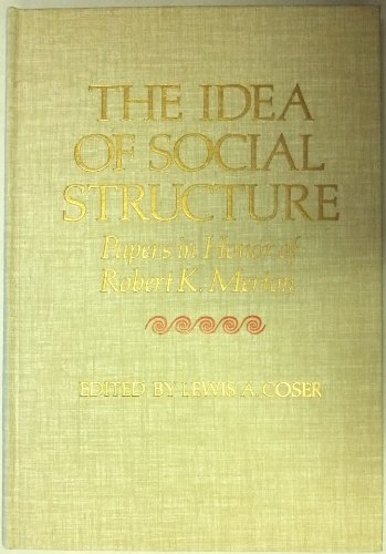 Idea of Social Structure: Papers in Honour of Robert K.Merton