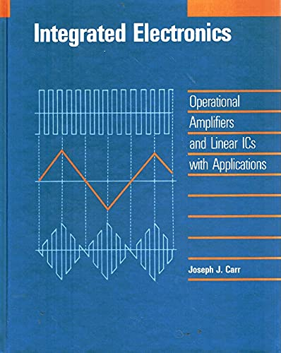 9780155413603: Integrated Electronics: Operational Amplifiers and Linear ICs with Applications