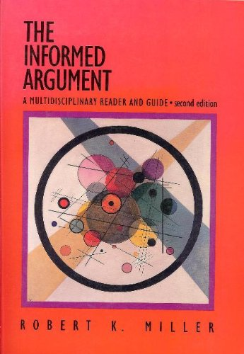 The informed argument: A multidisciplinary reader and guide (9780155414587) by Miller, Robert Keith