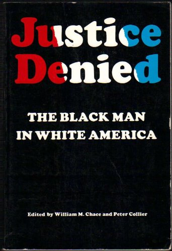 Justice Denied: The Black Man in White America.: William M.Chace
