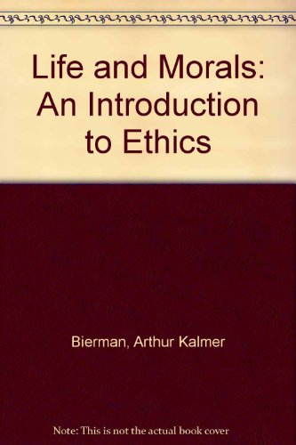 Life and Morals: An Introduction to Ethics: Bierman, Arthur Kalmer