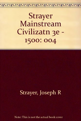 Mainstream of Civilization to 1500: Strayer, Joseph R.