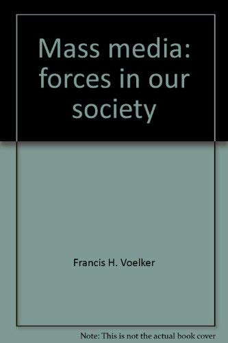 Mass Media : Forces in Our Society: Francis H. Voelker;