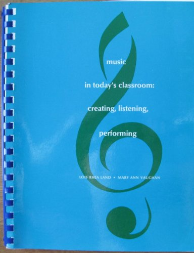 9780155648937: Music in Today's Classroom: Creating, Listening, Performing