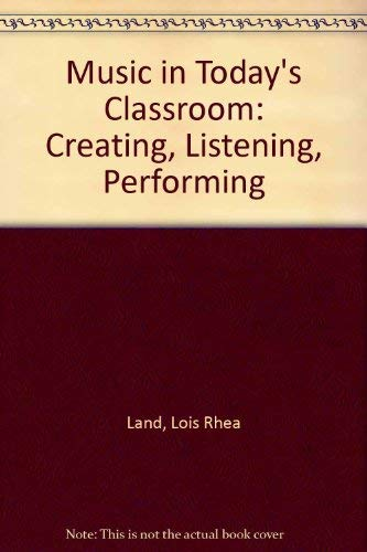 9780155648951: Music in Today's Classroom: Creating, Listening, Performing