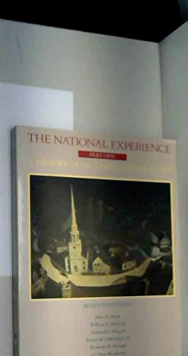 The National Experience, Part One: A History of the United States to 1877 (v. 1) (0155656570) by John M. Blum; William S. McFeely; Edmund S. Morgan; Arthur M. Schlesinger Jr.; Kenneth M. Stampp; C. Vann Woodward