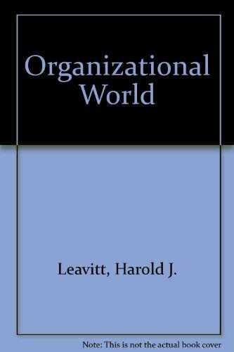 The Organizational World: Leavitt, Harold J.; Dill, William R.; Eyring, Henry B.