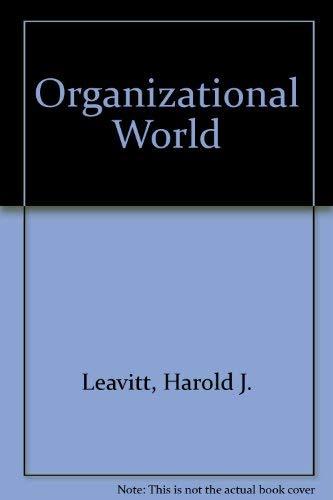 The Organizational World: Leavitt, Harold J.;